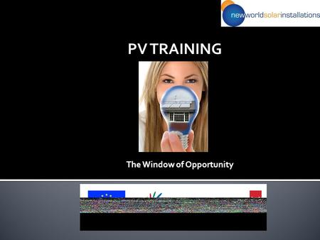 PV TRAINING The Window of Opportunity Mark Clemson- Director New World Solar Installations Ltd.