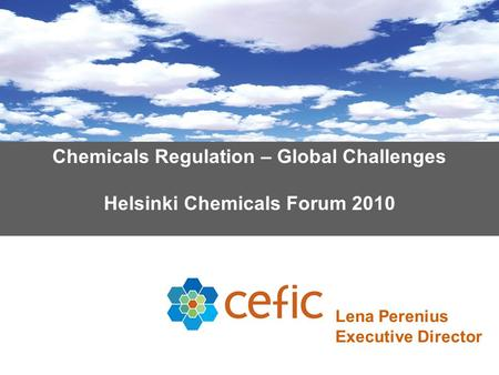 Chemicals Regulation – Global Challenges Helsinki Chemicals Forum 2010 Lena Perenius Executive Director.