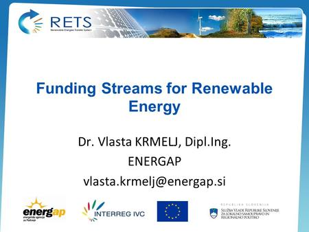 Funding Streams for Renewable Energy Dr. Vlasta KRMELJ, Dipl.Ing. ENERGAP