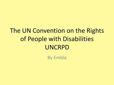 The UN Convention on the Rights of People with Disabilities UNCRPD By Embla.