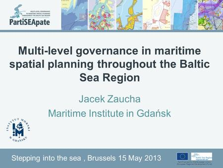 Part-financed by the European Union (European Regional Development Fund) Multi-level governance in maritime spatial planning throughout the Baltic Sea.