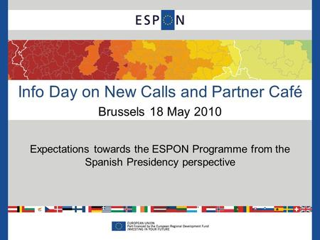 Info Day on New Calls and Partner Café Brussels 18 May 2010 Expectations towards the ESPON Programme from the Spanish Presidency perspective.