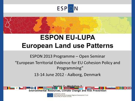 ESPON 2013 Programme – Open Seminar European Territorial Evidence for EU Cohesion Policy and Programming 13-14 June 2012 - Aalborg, Denmark Session 2 -
