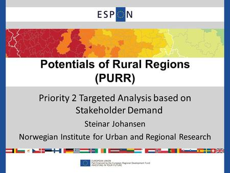 Priority 2 Targeted Analysis based on Stakeholder Demand Steinar Johansen Norwegian Institute for Urban and Regional Research Potentials of Rural Regions.