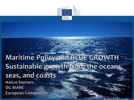 Argonowski CC BY SA 3.0, 2008. Europe 2020 Blue Growth A resource Efficient Europe An Innovation Union Development of innovative sectors Sustainable development.