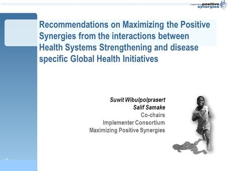 Recommendations on Maximizing the Positive Synergies from the interactions between Health Systems Strengthening and disease specific Global Health Initiatives.