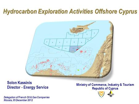 Hydrocarbon Exploration Activities Offshore Cyprus Solon Kassinis Director - Energy Service Ministry of Commerce, Industry & Tourism Republic of Cyprus.