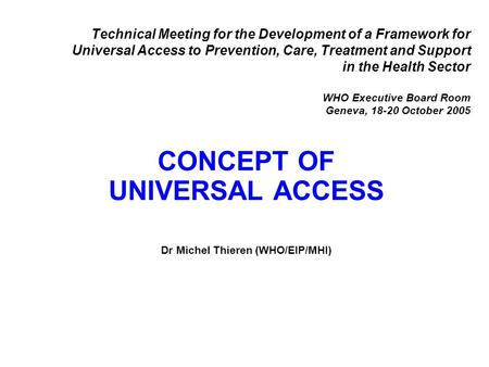 Technical Meeting for the Development of a Framework for Universal Access to Prevention, Care, Treatment and Support in the Health Sector WHO Executive.