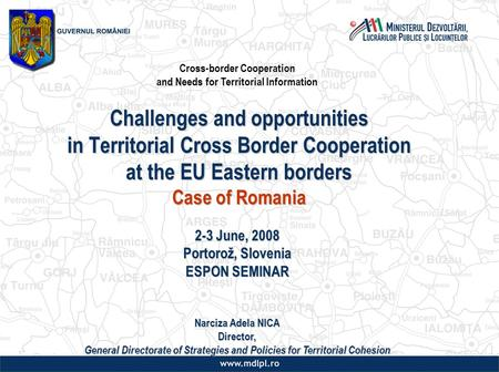 Challenges and opportunities in Territorial Cross Border Cooperation at the EU Eastern borders Case of Romania 2-3 June, 2008 Portorož, Slovenia ESPON.