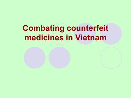 Combating counterfeit medicines in Vietnam. Issues Definitions of counterfeit medicines and concerned legal documents National coordination Number of.