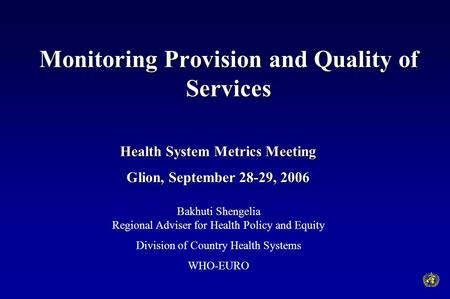 Monitoring Provision and Quality of Services Bakhuti Shengelia Regional Adviser for Health Policy and Equity Division of Country Health Systems WHO-EURO.