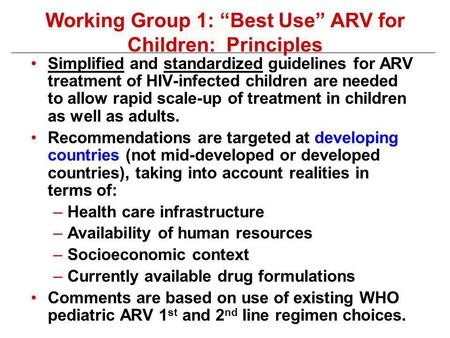 Working Group 1: Best Use ARV for Children: Principles Simplified and standardized guidelines for ARV treatment of HIV-infected children are needed to.