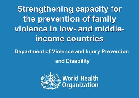 WHO training courses on family violence prevention | February 21, 2014 February 21, 2014 1 |1 | Strengthening capacity for the prevention of family violence.