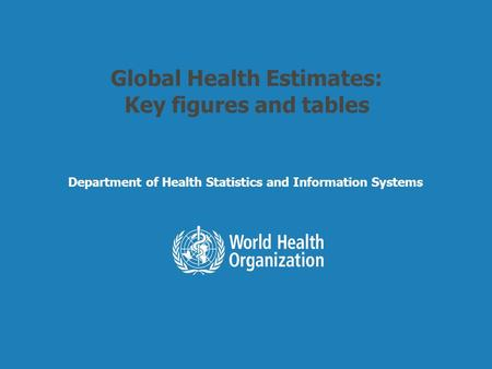 Global Health Estimates: Key figures and tables