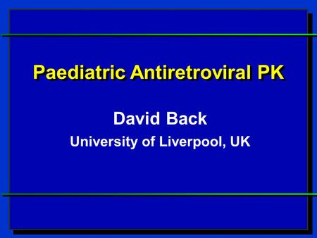 Paediatric Antiretroviral PK University of Liverpool, UK
