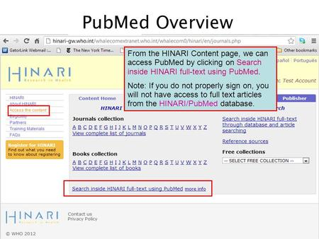PubMed Overview From the HINARI Content page, we can access PubMed by clicking on Search inside HINARI full-text using PubMed. Note: If you do not properly.
