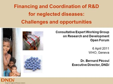 Financing and Coordination of R&D for neglected diseases: Challenges and opportunities Consultative Expert Working Group on Research and Development Open.