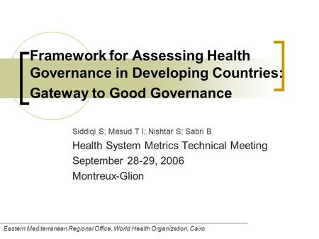 Framework for Assessing Health Governance in Developing Countries: Gateway to Good Governance Siddiqi S; Masud T I; Nishtar S; Sabri B Health System Metrics.