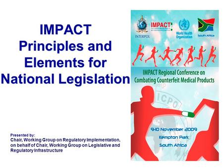 IMPACT Principles and Elements for National Legislation Presented by: Chair, Working Group on Regulatory Implementation, on behalf of Chair, Working Group.