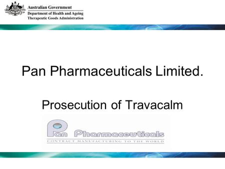 Pan Pharmaceuticals Limited. Prosecution of Travacalm.