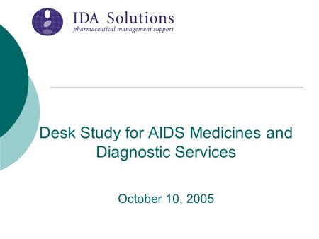 Desk Study for AIDS Medicines and Diagnostic Services October 10, 2005.