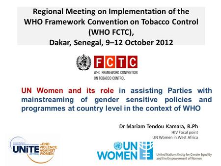Regional Meeting on Implementation of the WHO Framework Convention on Tobacco Control (WHO FCTC), Dakar, Senegal, 9–12 October 2012 Dr Mariam Tendou Kamara,