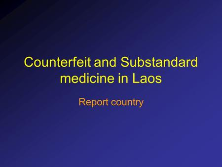 Counterfeit and Substandard medicine in Laos Report country.