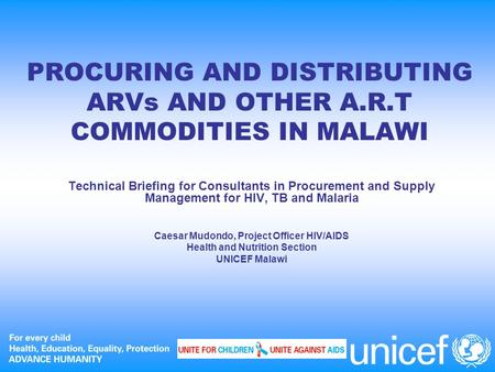 PROCURING AND DISTRIBUTING ARVs AND OTHER A.R.T COMMODITIES IN MALAWI Technical Briefing for Consultants in Procurement and Supply Management for HIV,