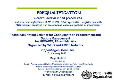 PREQUALIFICATION General overview and procedures and practical implications of WHO PQ, FDA registration, registration with PICs member countries for procurement.