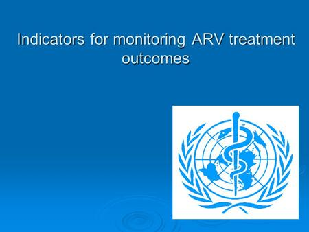 Indicators for monitoring ARV treatment outcomes.