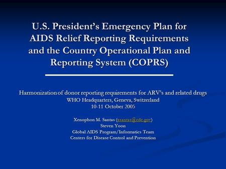 U.S. Presidents Emergency Plan for AIDS Relief Reporting Requirements and the Country Operational Plan and Reporting System (COPRS) Harmonization of donor.