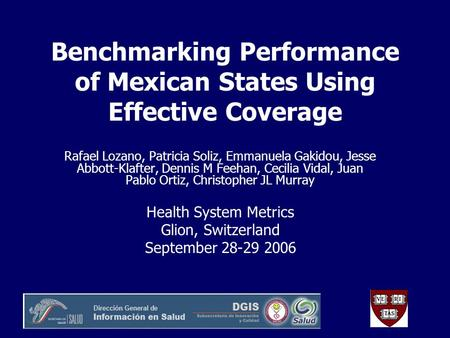 Benchmarking Performance of Mexican States Using Effective Coverage Rafael Lozano, Patricia Soliz, Emmanuela Gakidou, Jesse Abbott-Klafter, Dennis M Feehan,