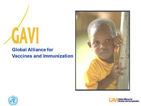 Global Alliance for Vaccines and Immunization. n An Alliance u Traditional and new partners u Public and private sector n Partners have in common: u Situation.