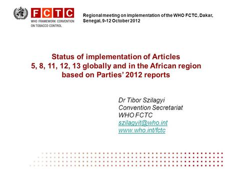 Status of implementation of Articles 5, 8, 11, 12, 13 globally and in the African region based on Parties 2012 reports Dr Tibor Szilagyi Convention Secretariat.