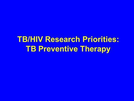 TB/HIV Research Priorities: TB Preventive Therapy.