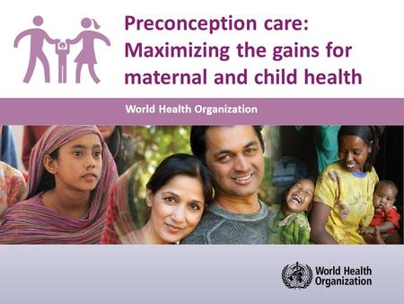 World Health Organization Preconception care: Maximizing the gains for maternal and child health.