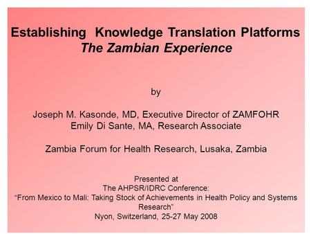 GEH Montebello Retreat February 2005 Establishing Knowledge Translation Platforms The Zambian Experience by Joseph M. Kasonde, MD, Executive Director of.