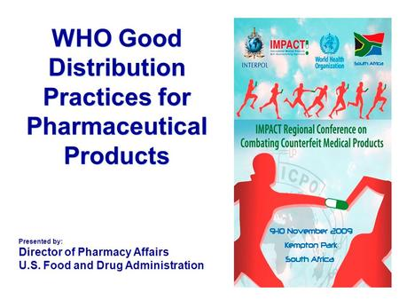 WHO Good Distribution Practices for Pharmaceutical Products Presented by: Director of Pharmacy Affairs U.S. Food and Drug Administration.