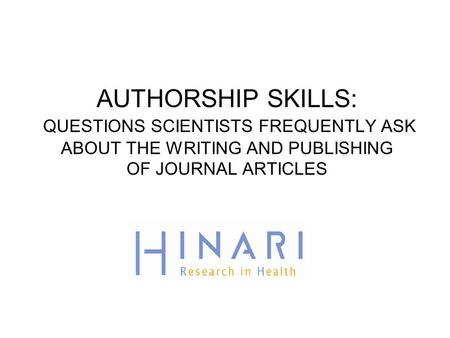 AUTHORSHIP SKILLS: QUESTIONS SCIENTISTS FREQUENTLY ASK ABOUT THE WRITING AND PUBLISHING OF JOURNAL ARTICLES.