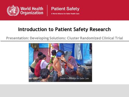 Introduction to Patient Safety Research Presentation: Developing Solutions: Cluster Randomized Clinical Trial.