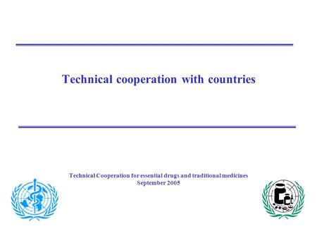 Technical cooperation with countries Technical Cooperation for essential drugs and traditional medicines September 2005.