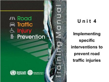 U n i t 4 Implementing specific interventions to prevent road traffic injuries.