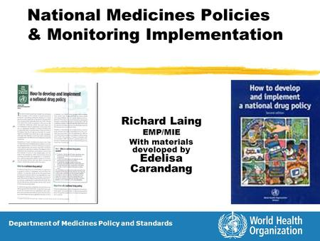 National Medicines Policies & Monitoring Implementation Richard Laing EMP/MIE With materials developed by Edelisa Carandang Department of Medicines Policy.
