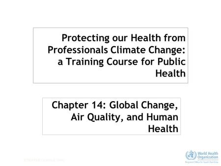 STRATUS CONSULTING Protecting our Health from Professionals Climate Change: a Training Course for Public Health Chapter 14: Global Change, Air Quality,