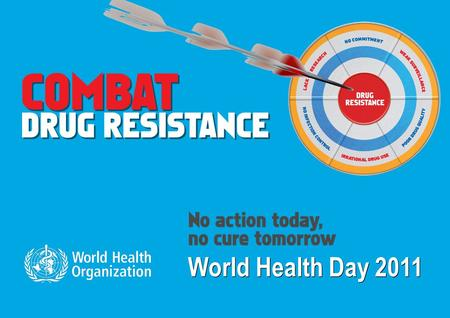World Health Day 2011. 2 No action today, no cure tomorrow 7 April 2011 | World Health Day Why AMR is a global concern? Antimicrobial resistance (AMR)