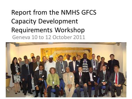 Report from the NMHS GFCS Capacity Development Requirements Workshop Geneva 10 to 12 October 2011.