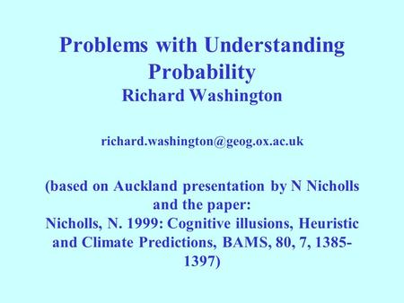 Problems with Understanding Probability Richard Washington (based on Auckland presentation by N Nicholls and the paper: