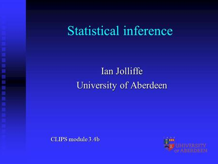 Statistical inference Ian Jolliffe University of Aberdeen CLIPS module 3.4b.