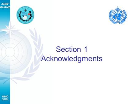 AREP GURME Section 1 Acknowledgments. AREP GURME 2 Section 1 – Acknowledgments The World Meteorological Organization (WMO) welcomes comments, suggestions,