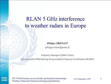 ITU/WMO Seminar on use of radio spectrum for meteorology: Weather, Water and Climate monitoring and prediction 16-18 September 2009 1 RLAN 5 GHz interference.